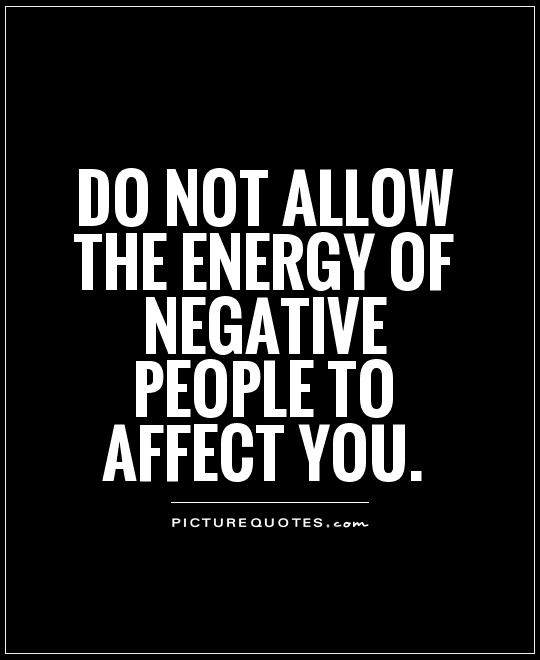Do not allow the energy of negative people to affect you Picture Quote #1