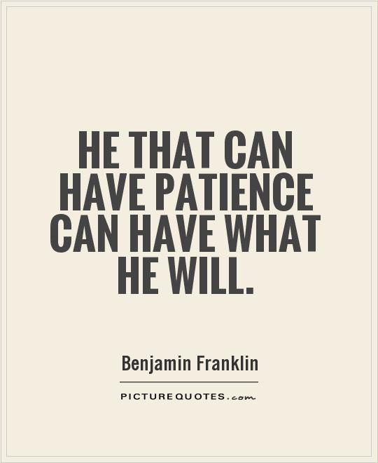 He that can have patience can have what he will Picture Quote #1