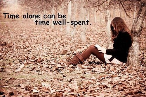 Time alone can be time well spent Picture Quote #1