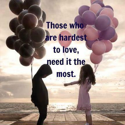 Those who are hardest to love, need it the most Picture Quote #1