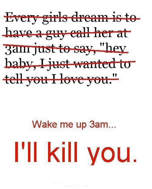 Wake me up at 3am, I'll kill you Picture Quote #1