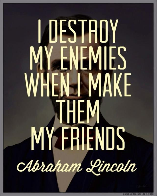 I destroy my enemies when i make them my friends. Picture Quote #1