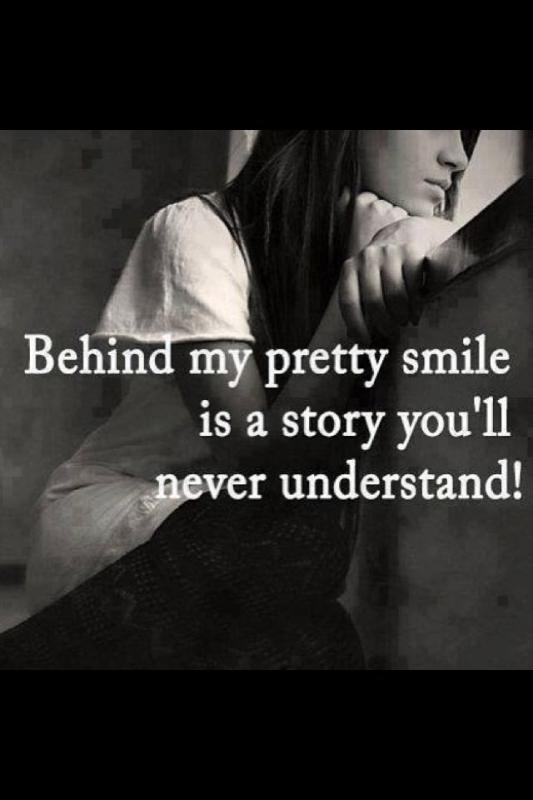 Behind my pretty smile is a story you'll never understand Picture Quote #1