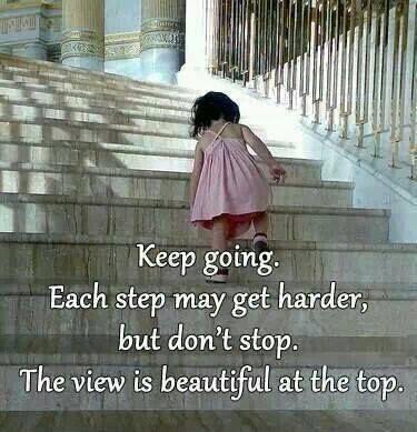 Keep going. Each step may get harder, but don't stop. The view is beautiful from the top Picture Quote #1