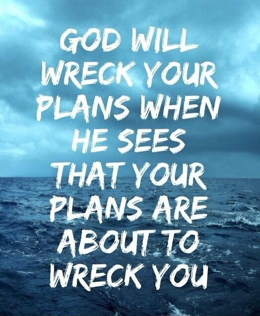 God will wreck your plans when he sees that your plans are about to wreck you Picture Quote #1