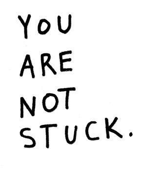 You are not stuck Picture Quote #1