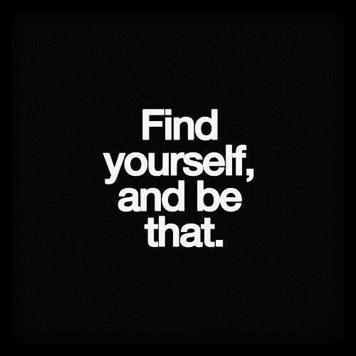Find yourself, and be that Picture Quote #1
