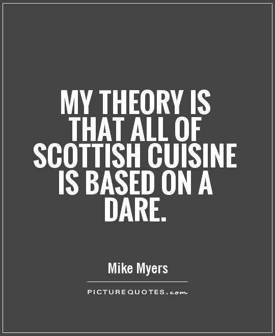 My theory is that all of Scottish cuisine is based on a dare Picture Quote #1