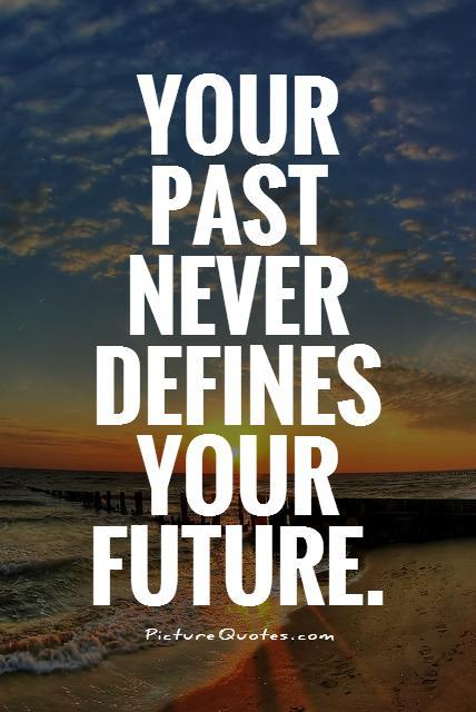 Your past never defines your future Picture Quote #1