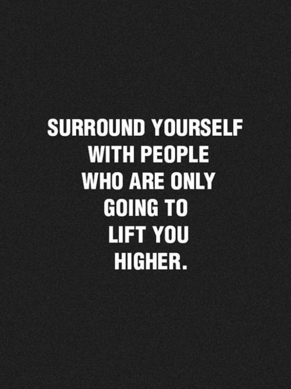 Surround yourself with people who are only going to lift you higher Picture Quote #1