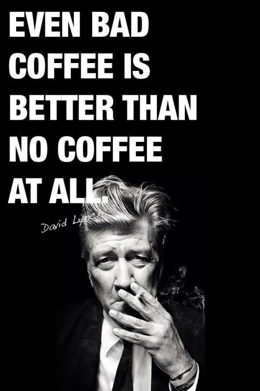 Even bad coffee is better than no coffee at all Picture Quote #1