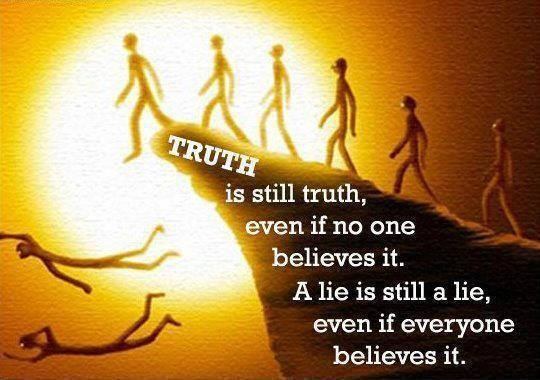 Truth is still truth, even if no one believes it. A lie is still a lie, even if everyone believes it. Picture Quote #1