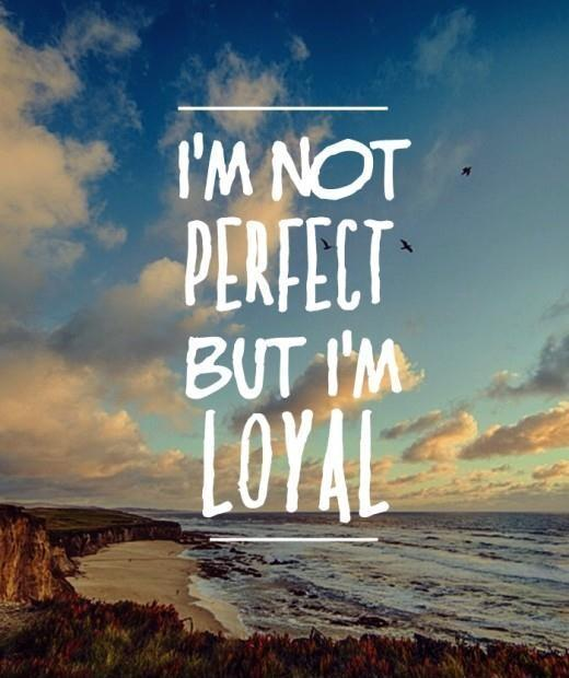 I'm not perfect. But i'm loyal Picture Quote #1