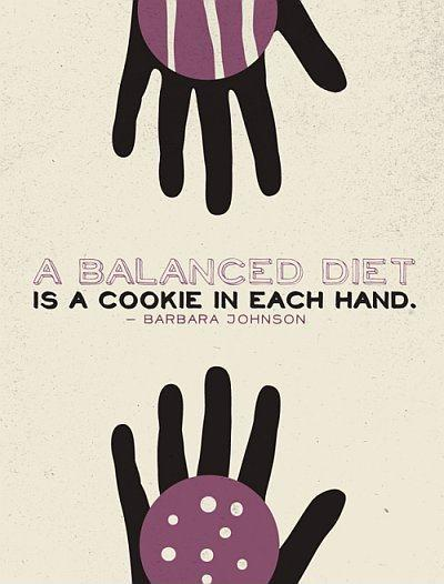 A balanced diet is a cookie in each hand Picture Quote #1