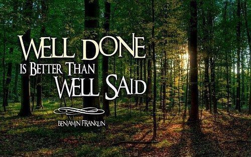 Well Done Is Better Than Well Said Picture Quote #1  Job Well Done