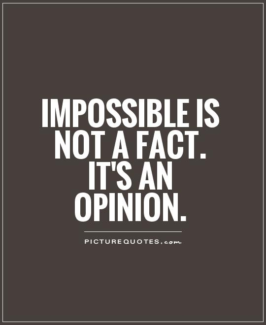 Impossible is not a fact. It's an opinion Picture Quote #1
