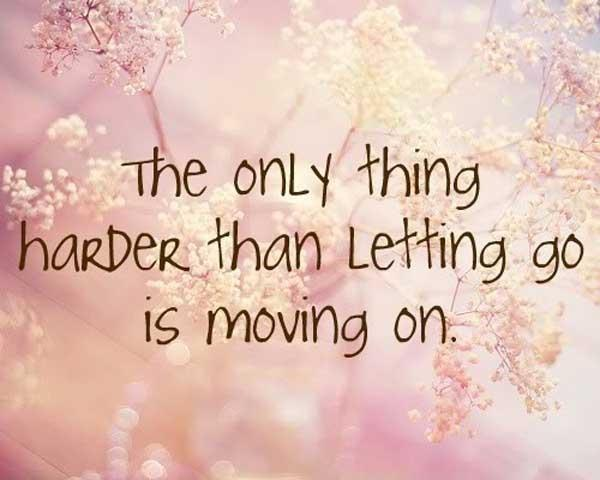 The only thing harder than letting go is moving on Picture Quote #1