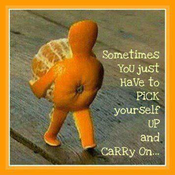Sometimes you just have to pick yourself up and carry on Picture Quote #1