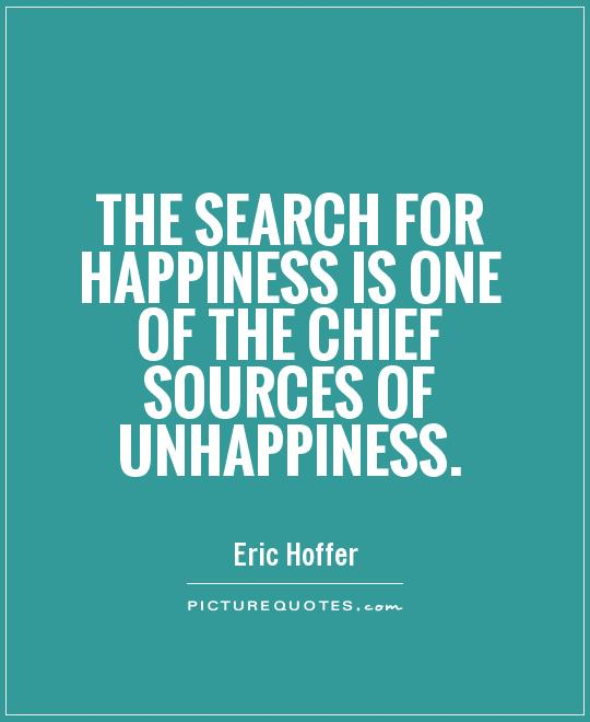 The search for happiness is one of the chief sources of unhappiness Picture Quote #1
