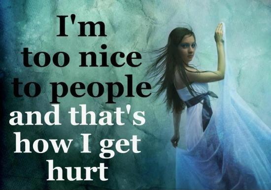 I'm too nice to people and that's how i get hurt Picture Quote #1