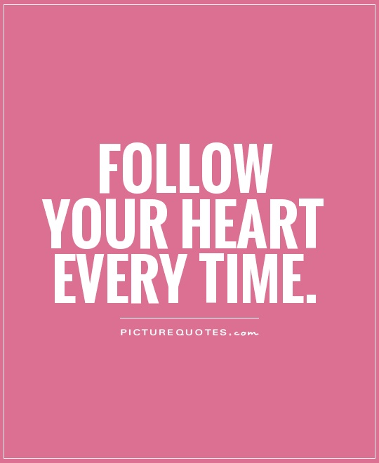 Follow your heart every time Picture Quote #1