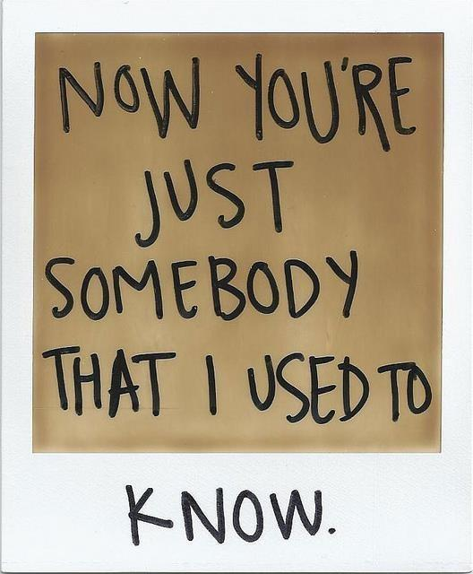Now you're just somebody that i used to know. Picture Quote #1