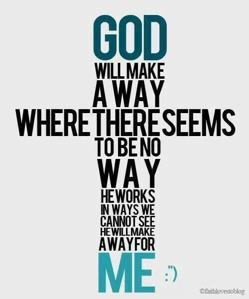 God will make a way where there seems to be no way. He works in ways we cannot see. He will make a way for me Picture Quote #1