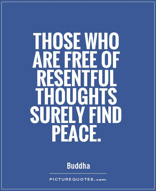 Those who are free of resentful thoughts surely find peace Picture Quote #1