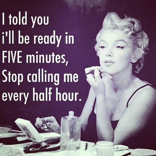 I told you I'll be ready in FIVE minutes stop, calling me every half hour Picture Quote #1