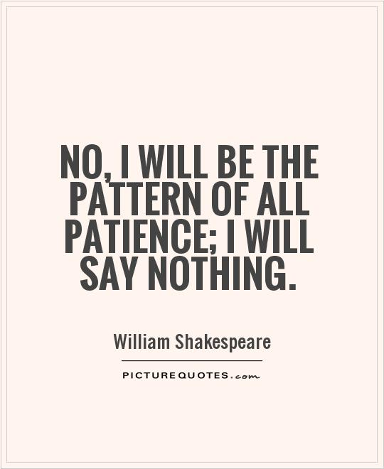No, I will be the pattern of all patience; I will say nothing Picture Quote #1