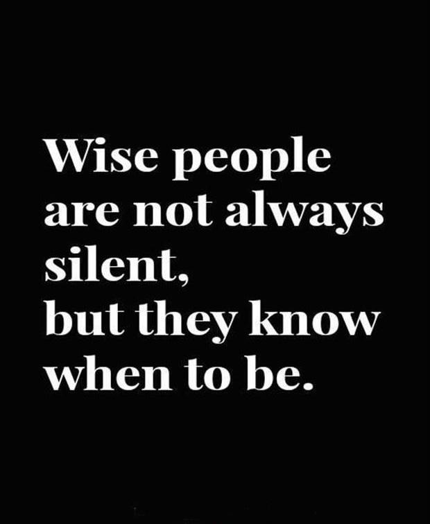 Wise people are not always silent. But they know when to be Picture Quote #1