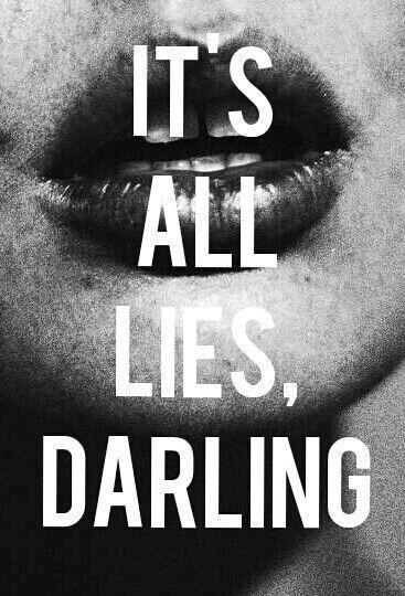 It's all lies darling Picture Quote #1