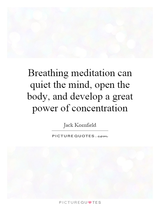 Breathing meditation can quiet the mind, open the body, and develop a great power of concentration Picture Quote #1