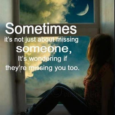 Just about missing someone it s wondering if they re missing you too