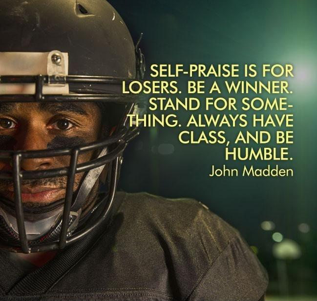 Self-praise is for losers. Be a winner. Stand for something. Always have class, and be humble Picture Quote #1