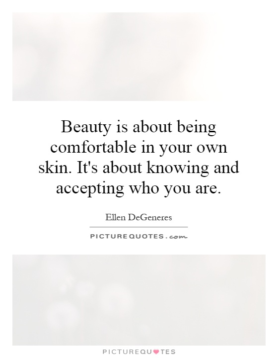 Beauty is about being comfortable in your own skin. It's about knowing and accepting who you are Picture Quote #1