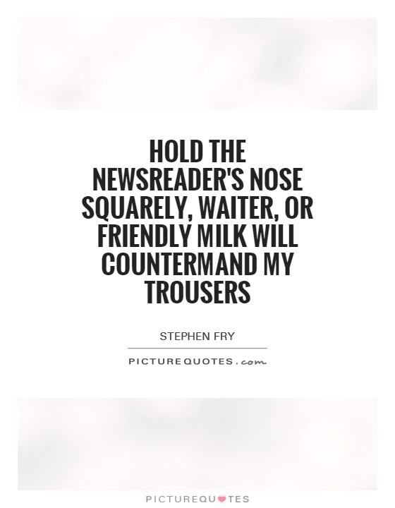 Hold the newsreader's nose squarely, waiter, or friendly milk will countermand my trousers Picture Quote #1