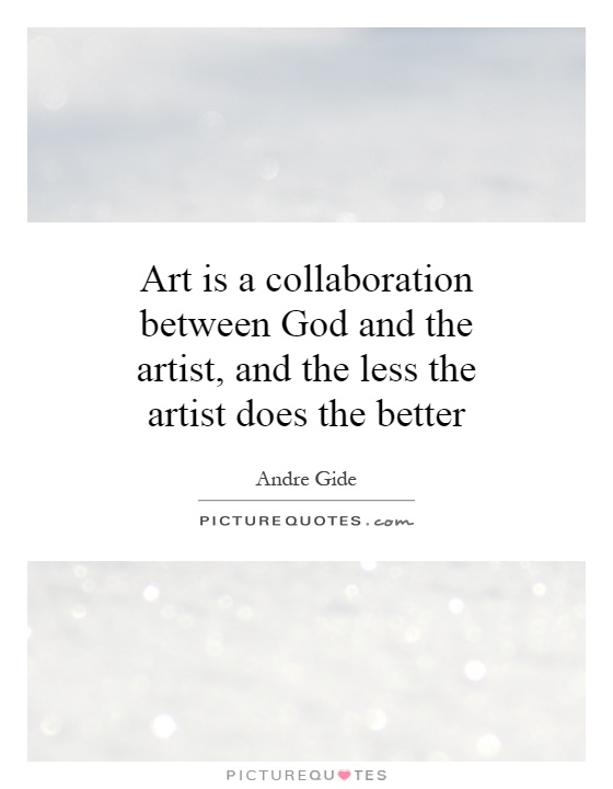 Art is a collaboration between God and the artist, and the less the artist does the better Picture Quote #1