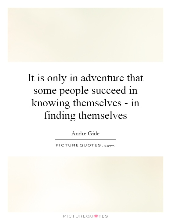 It is only in adventure that some people succeed in knowing themselves - in finding themselves Picture Quote #1