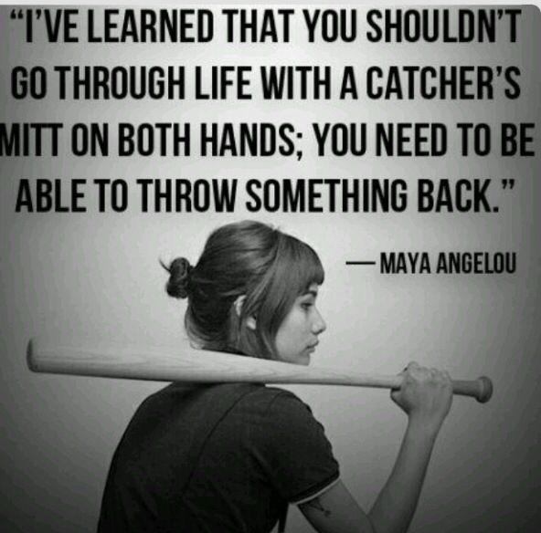 I've learned that you shouldn't go through life with a catcher's mitt on both hands; you need to be able to throw something back Picture Quote #1