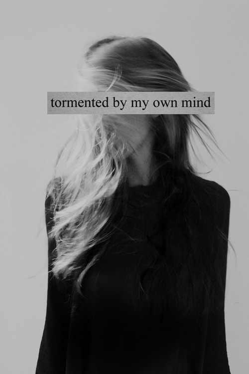 Tormented by my own mind Picture Quote #1