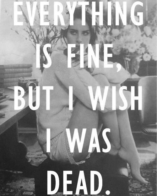 Everything is fine, but I wish I was dead Picture Quote #1