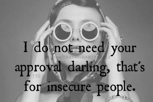 I do not need your approval darling. That's for insecure people Picture Quote #1