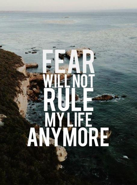 Fear will not rule my life anymore Picture Quote #1