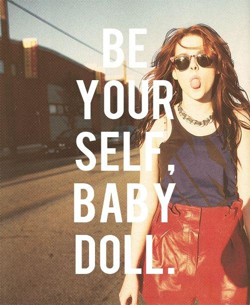 Be yourself baby doll Picture Quote #1