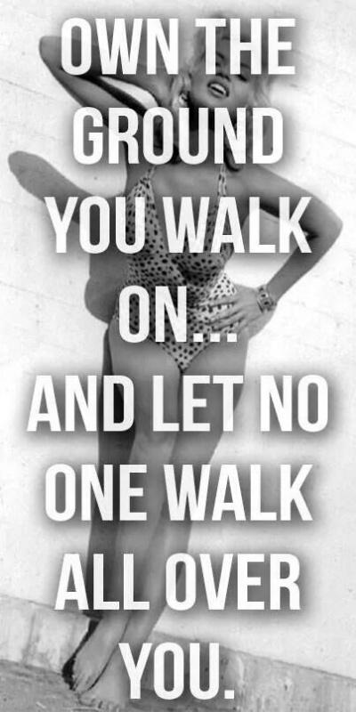 Own the ground you walk on and let no one walk over you Picture Quote #1