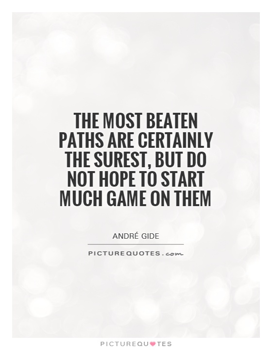 The most beaten paths are certainly the surest, but do not hope to start much game on them Picture Quote #1