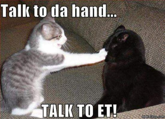 Talk to da hand. Talk to et! Picture Quote #1
