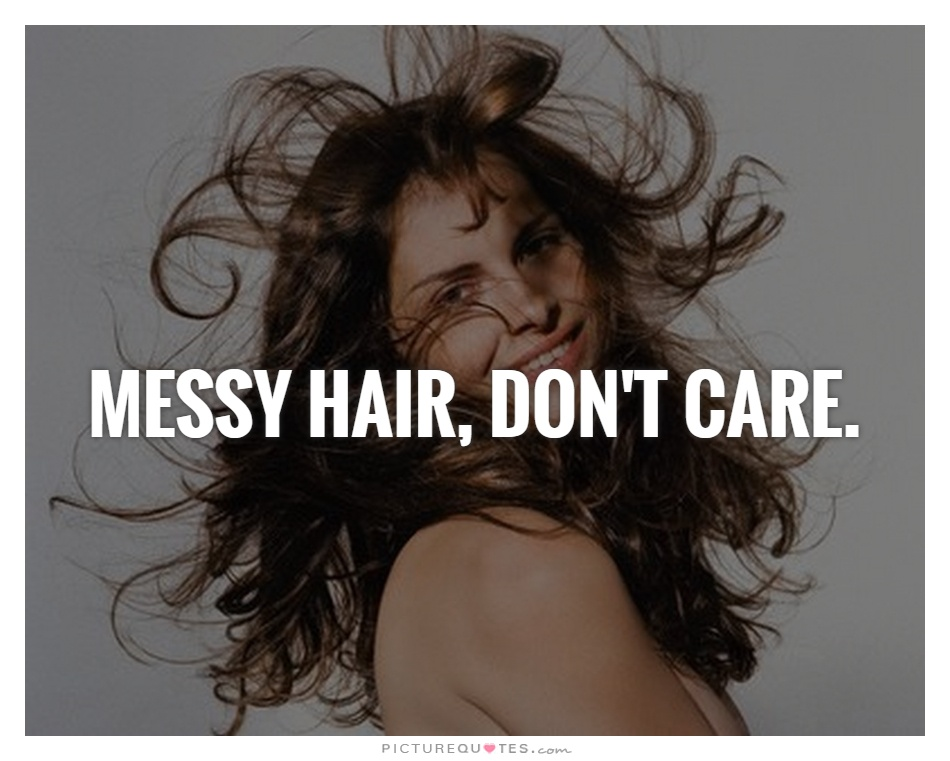 Messy hair, don't care Picture Quote #1