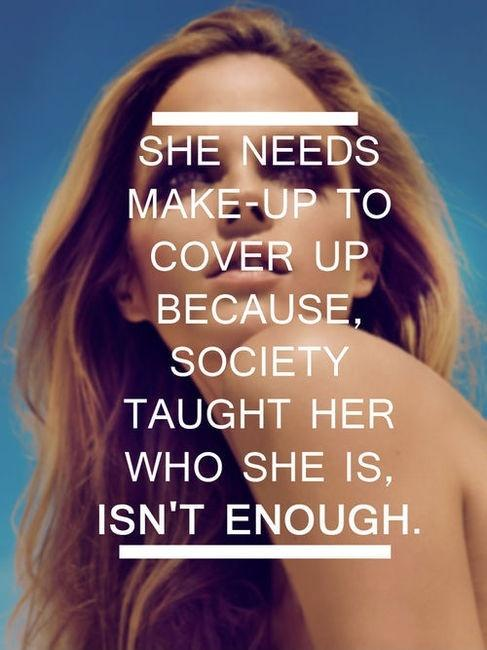 She needs make-up to cover up, because society taught her who she is, isn't enough Picture Quote #1